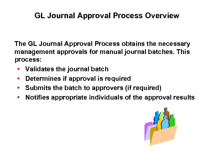 GL Journal Approval Process Overview The GL Journal Approval Process obtains the necessary management