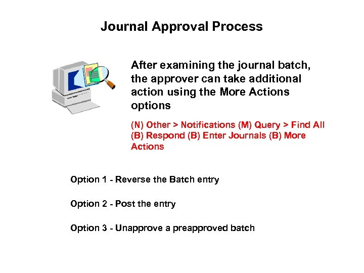 Journal Approval Process After examining the journal batch, the approver can take additional action