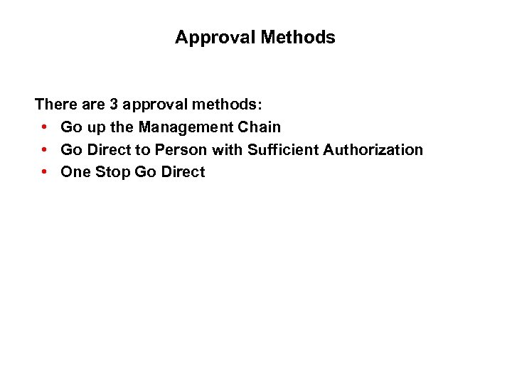 Approval Methods There are 3 approval methods: • Go up the Management Chain •