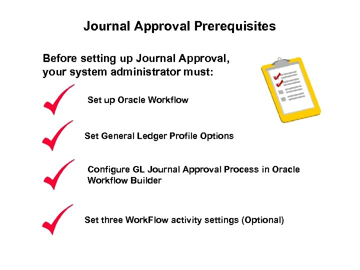Journal Approval Prerequisites Before setting up Journal Approval, your system administrator must: Set up
