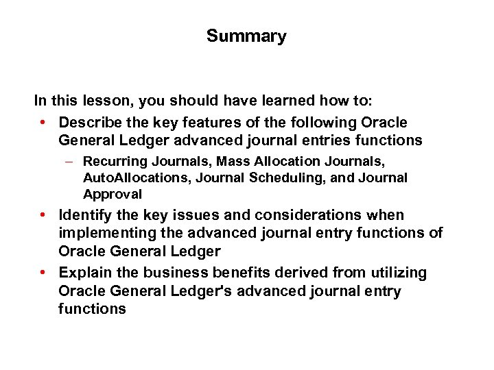 Summary In this lesson, you should have learned how to: • Describe the key