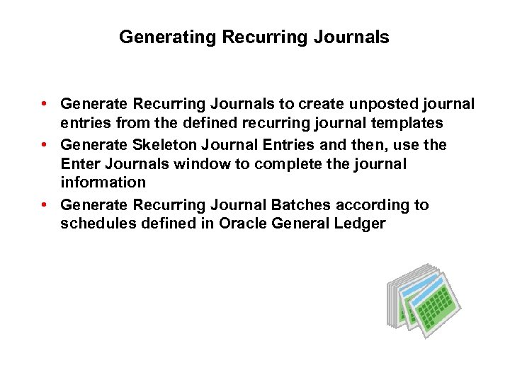 Generating Recurring Journals • Generate Recurring Journals to create unposted journal entries from the