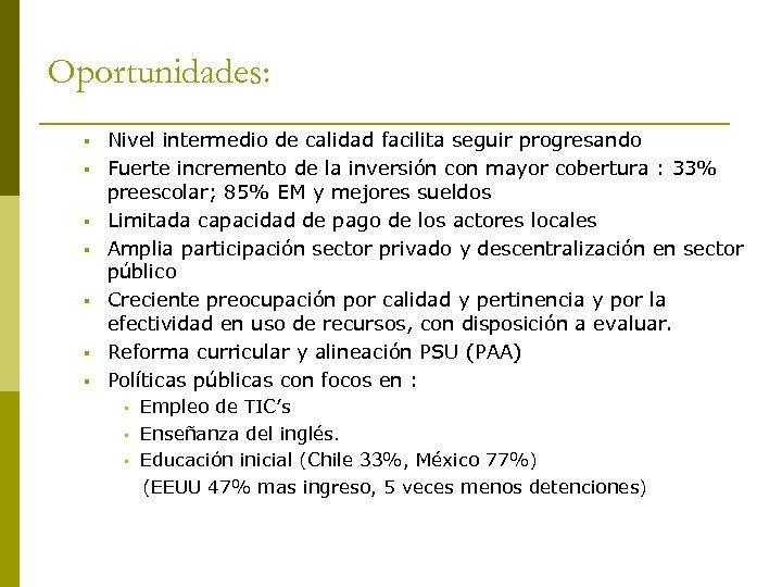 Oportunidades: § § § § Nivel intermedio de calidad facilita seguir progresando Fuerte incremento