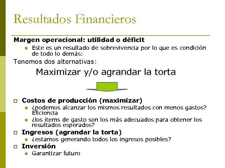 Resultados Financieros Margen operacional: utilidad o déficit n Este es un resultado de sobrevivencia