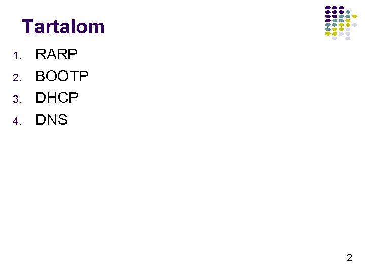 Tartalom 1. 2. 3. 4. RARP BOOTP DHCP DNS 2