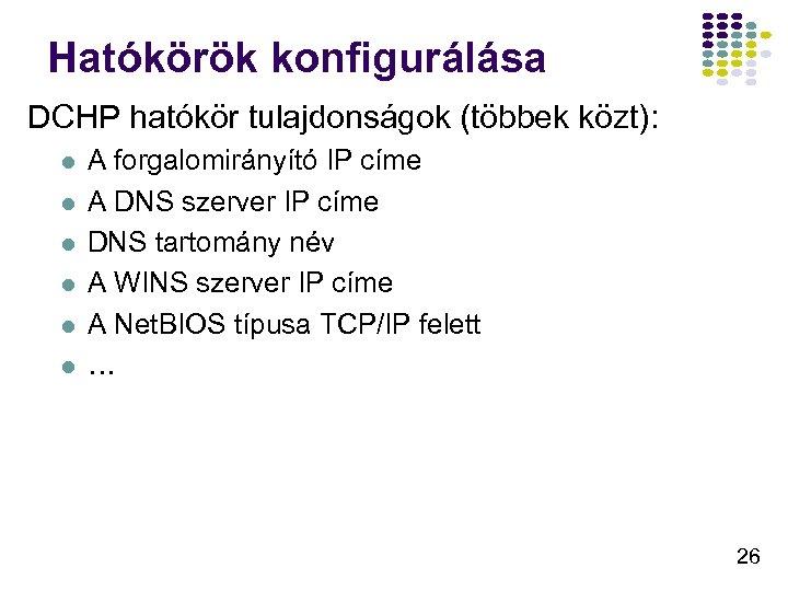 Hatókörök konfigurálása DCHP hatókör tulajdonságok (többek közt): l l l A forgalomirányító IP címe