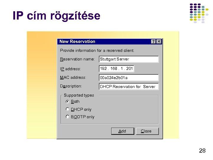 IP cím rögzítése New Reservation Provide information for a reserved client. Reservation name: Stuttgart