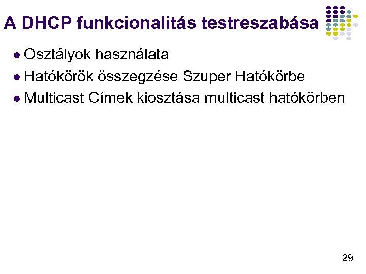 A DHCP funkcionalitás testreszabása l Osztályok használata l Hatókörök összegzése Szuper Hatókörbe l Multicast