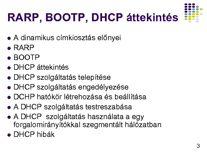 RARP, BOOTP, DHCP áttekintés l l l l l A dinamikus címkiosztás előnyei RARP