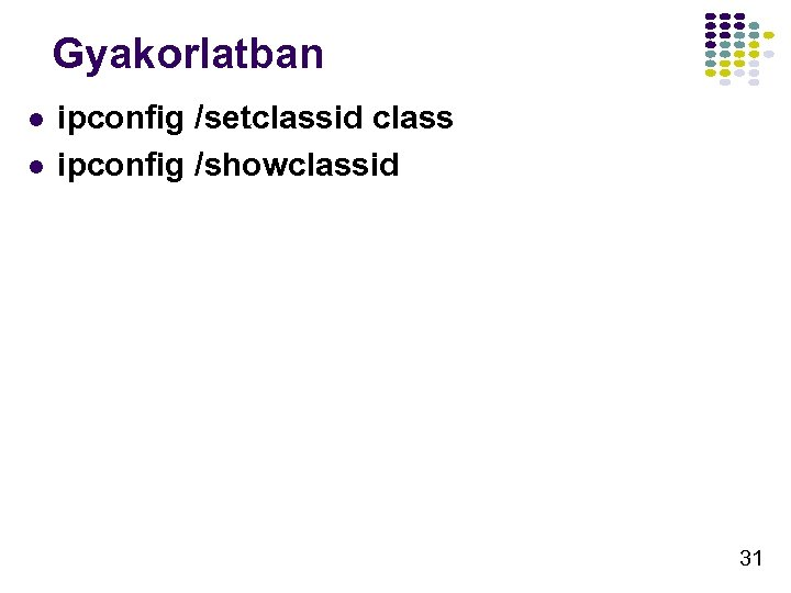 Gyakorlatban l l ipconfig /setclassid class ipconfig /showclassid 31