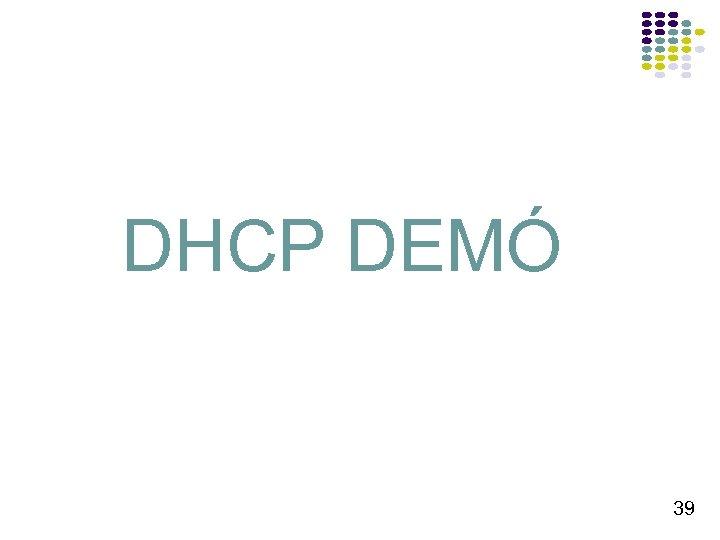 DHCP DEMÓ 39
