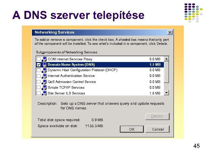 A DNS szerver telepítése Networking Services To add or remove a component, click the