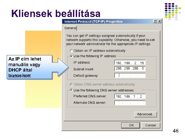 Kliensek beállítása Internet Protocol (TCP/IP) Properties General You can get IP settings assigned automatically