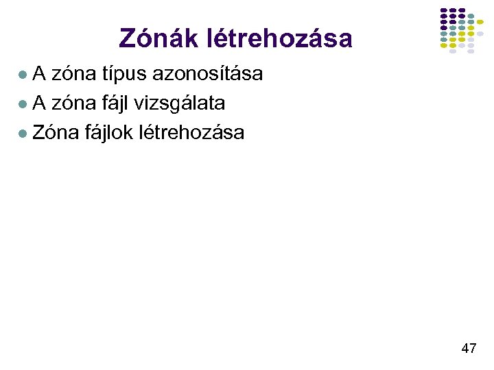 Zónák létrehozása l. A zóna típus azonosítása l A zóna fájl vizsgálata l Zóna