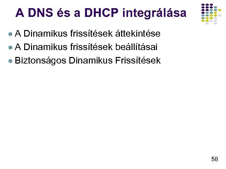 A DNS és a DHCP integrálása l. A Dinamikus frissítések áttekintése l A Dinamikus