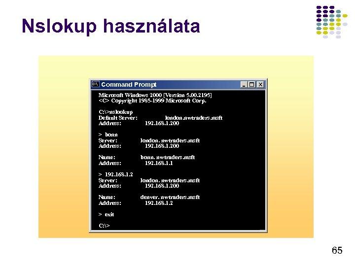 Nslokup használata Command Prompt Microsoft Windows 2000 [Version 5. 00. 2195] <C> Copyright 1985