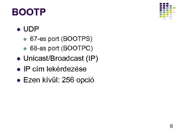BOOTP l UDP l l l 67 -es port (BOOTPS) 68 -as port (BOOTPC)
