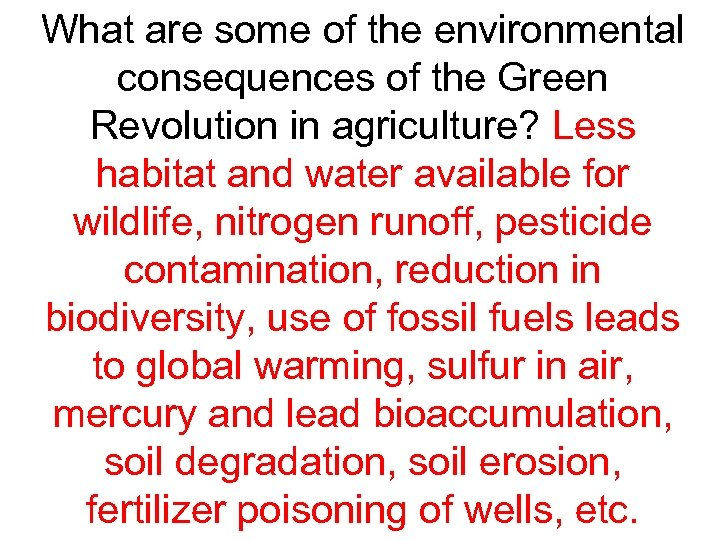 What are some of the environmental consequences of the Green Revolution in agriculture? Less