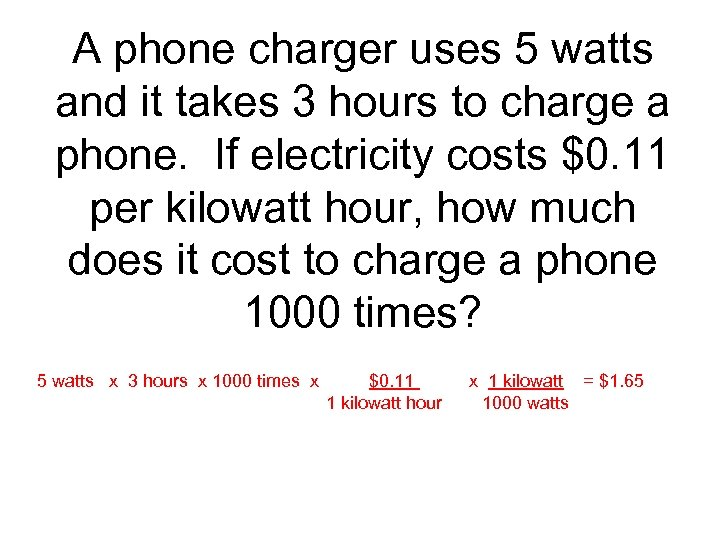 A phone charger uses 5 watts and it takes 3 hours to charge a