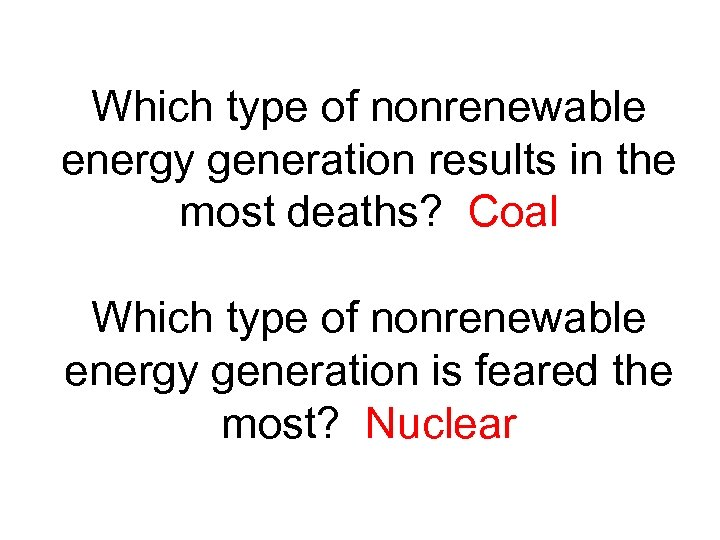 Which type of nonrenewable energy generation results in the most deaths? Coal Which type
