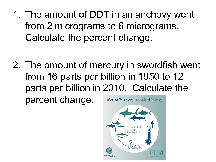 1. The amount of DDT in an anchovy went from 2 micrograms to 6