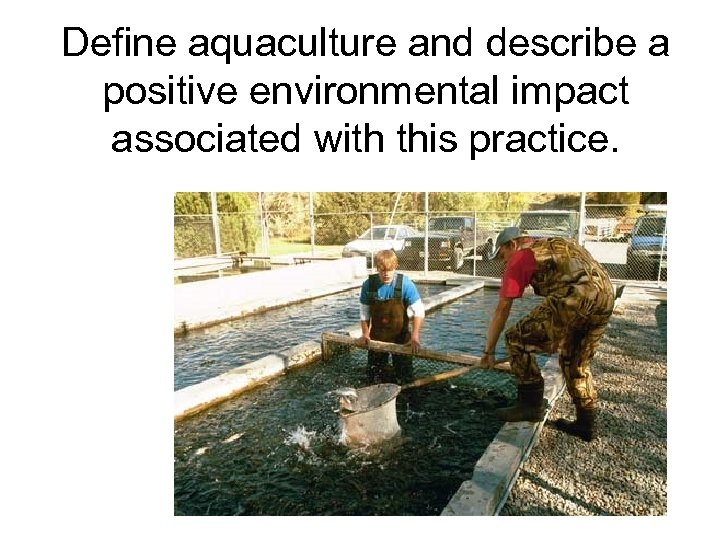Define aquaculture and describe a positive environmental impact associated with this practice.