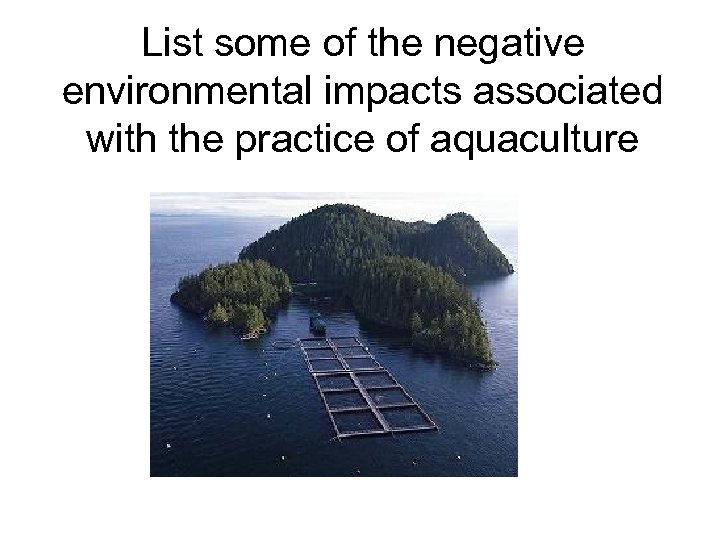 List some of the negative environmental impacts associated with the practice of aquaculture