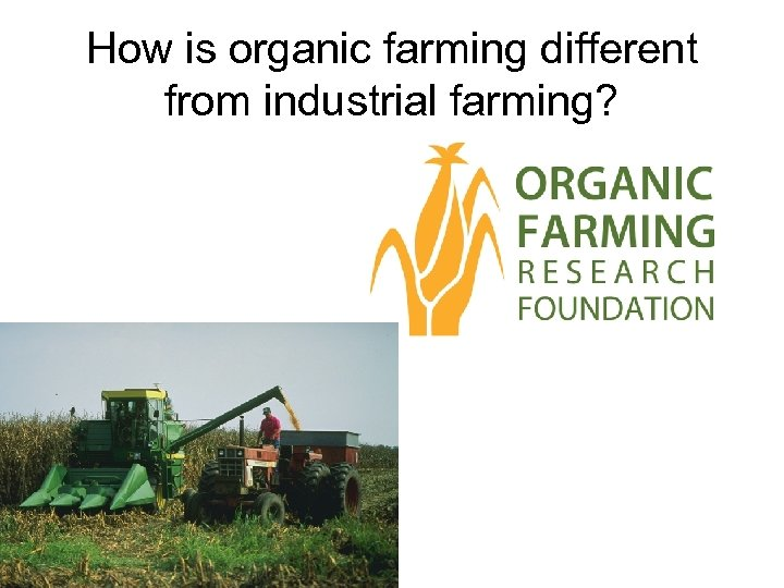 How is organic farming different from industrial farming?