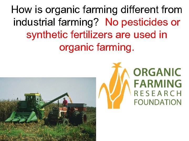 How is organic farming different from industrial farming? No pesticides or synthetic fertilizers are