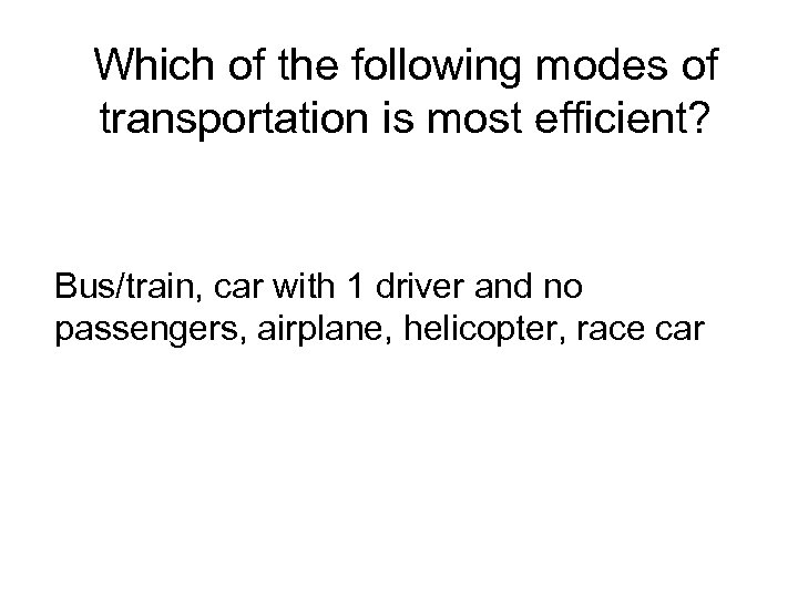Which of the following modes of transportation is most efficient? Bus/train, car with 1