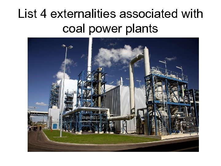List 4 externalities associated with coal power plants