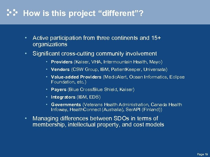 """How is this project """"different""""? • Active participation from three continents and 15+ organizations"""