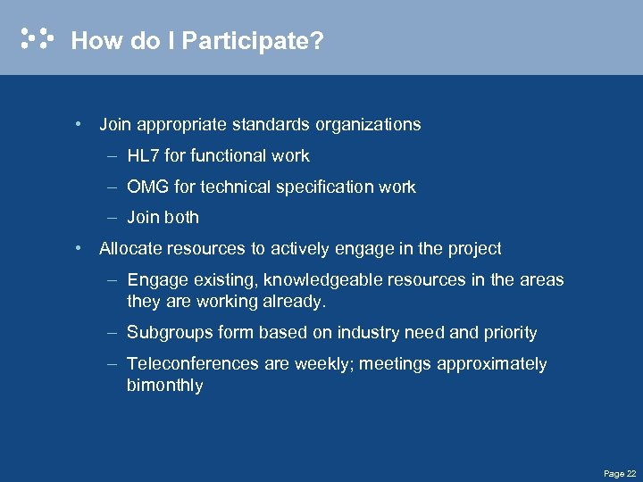 How do I Participate? • Join appropriate standards organizations – HL 7 for functional
