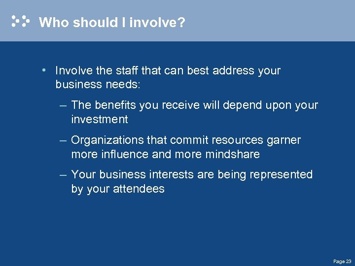 Who should I involve? • Involve the staff that can best address your business