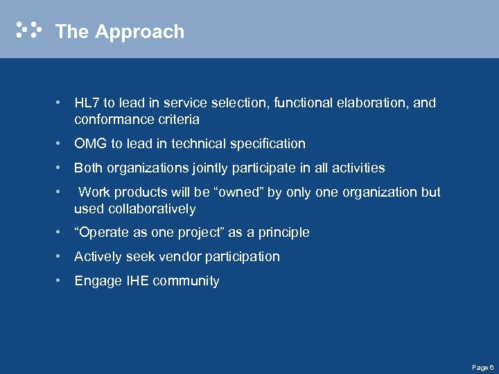 The Approach • HL 7 to lead in service selection, functional elaboration, and conformance