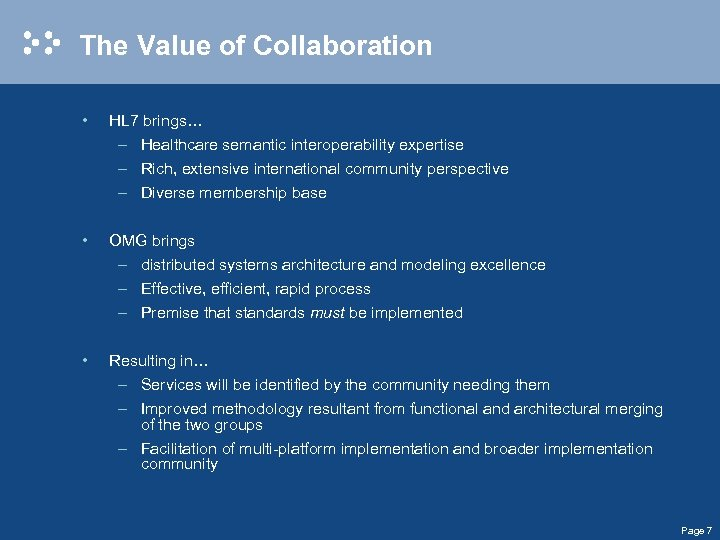 The Value of Collaboration • HL 7 brings… – Healthcare semantic interoperability expertise –