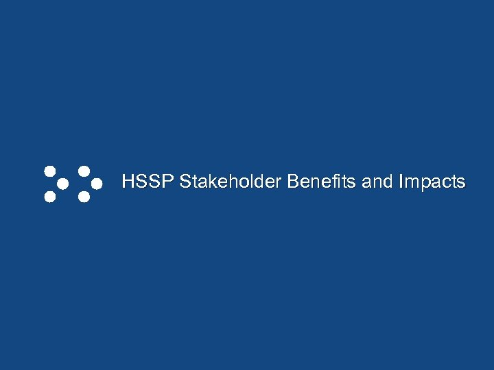 HSSP Stakeholder Benefits and Impacts Page 9