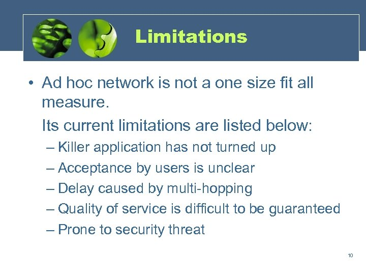 Limitations • Ad hoc network is not a one size fit all measure. Its
