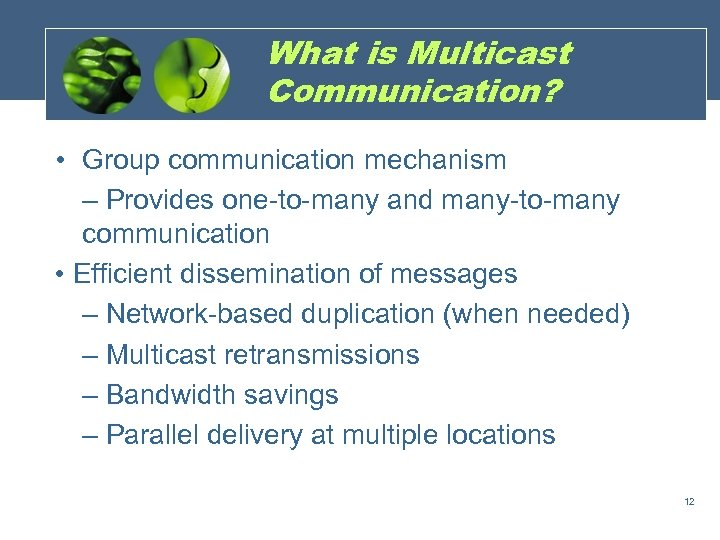 What is Multicast Communication? • Group communication mechanism – Provides one-to-many and many-to-many communication