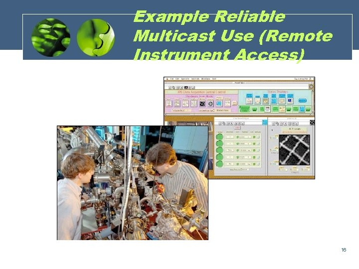 Example Reliable Multicast Use (Remote Instrument Access) 16