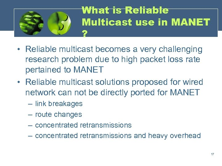 What is Reliable Multicast use in MANET ? • Reliable multicast becomes a very