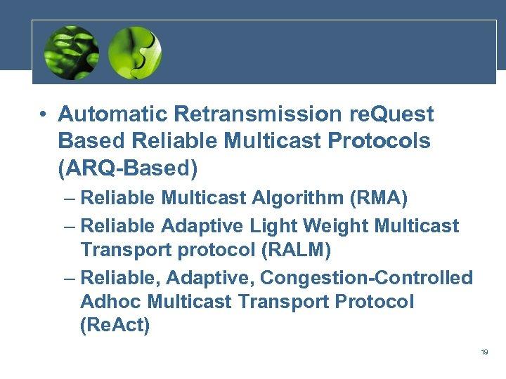 • Automatic Retransmission re. Quest Based Reliable Multicast Protocols (ARQ-Based) – Reliable Multicast