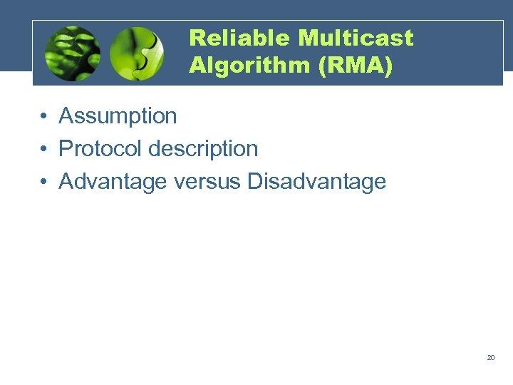 Reliable Multicast Algorithm (RMA) • Assumption • Protocol description • Advantage versus Disadvantage 20