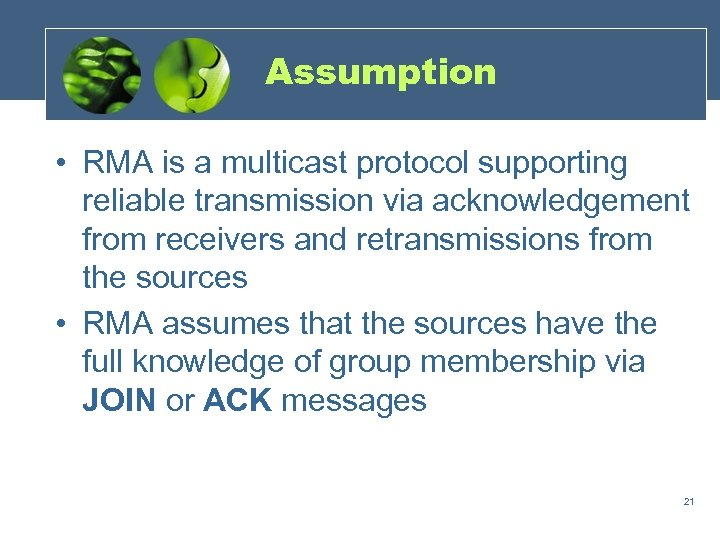 Assumption • RMA is a multicast protocol supporting reliable transmission via acknowledgement from receivers