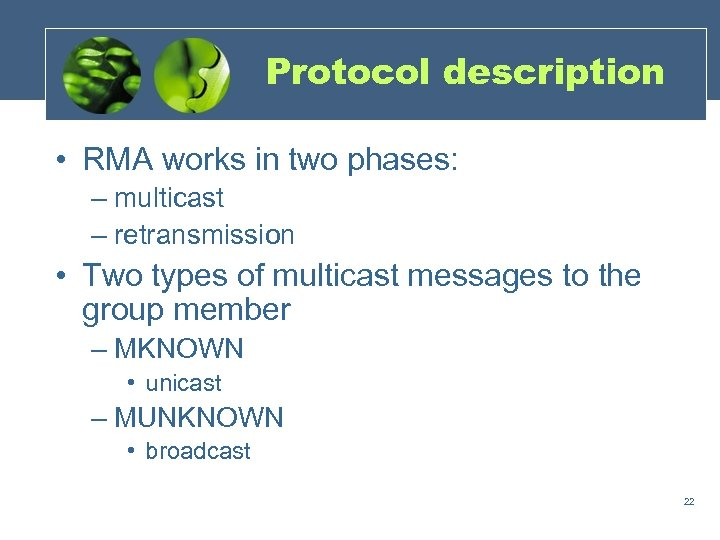 Protocol description • RMA works in two phases: – multicast – retransmission • Two