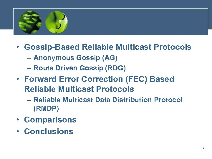 • Gossip-Based Reliable Multicast Protocols – Anonymous Gossip (AG) – Route Driven Gossip