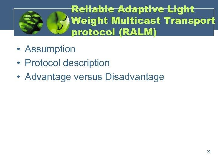 Reliable Adaptive Light Weight Multicast Transport protocol (RALM) • Assumption • Protocol description •