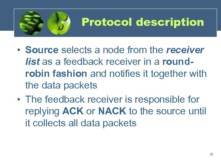 Protocol description • Source selects a node from the receiver list as a feedback