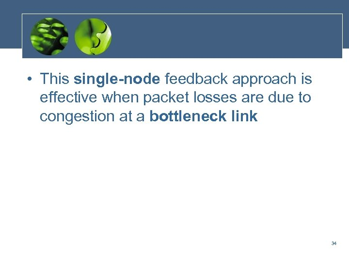 • This single-node feedback approach is effective when packet losses are due to