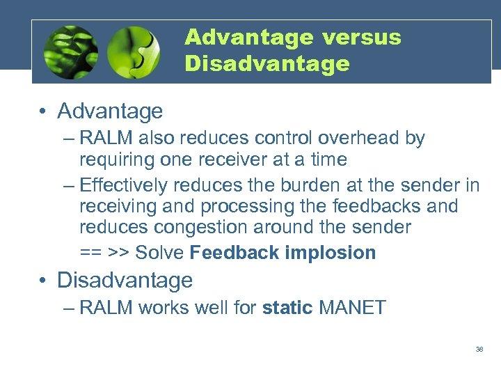 Advantage versus Disadvantage • Advantage – RALM also reduces control overhead by requiring one